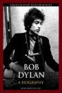 Bob Dylan A Biography Bob Batchelor
